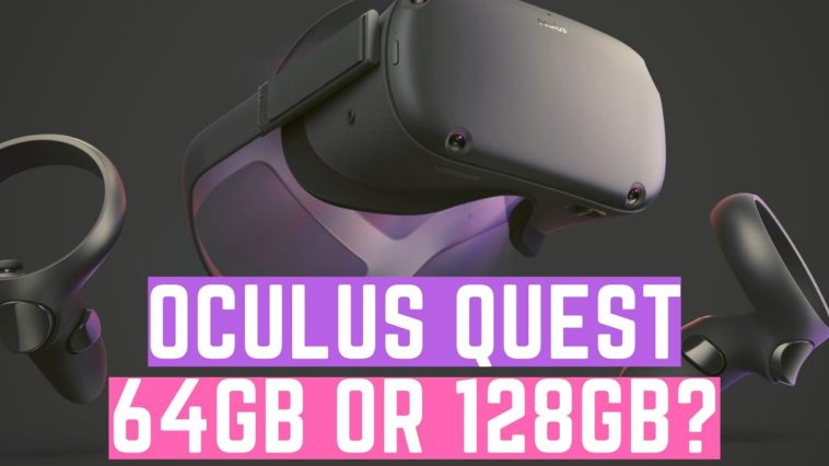 Oculus Quest 64GB VS 128GB
