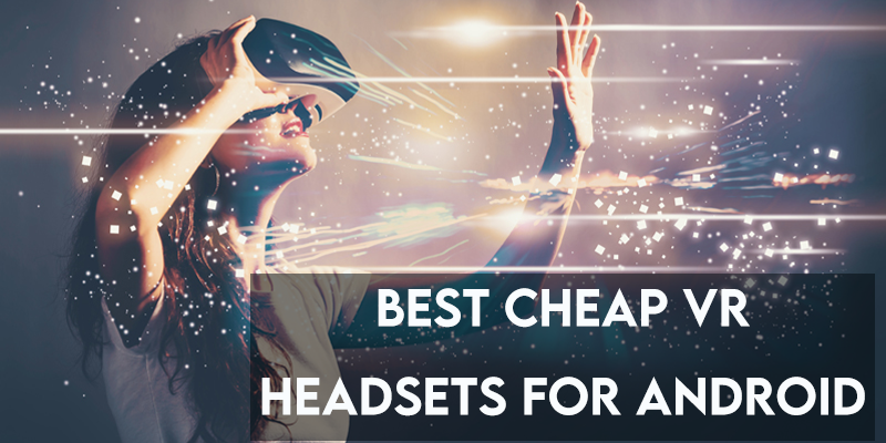 8 Best Cheap VR Headsets for Android 【Reviewed 2021】