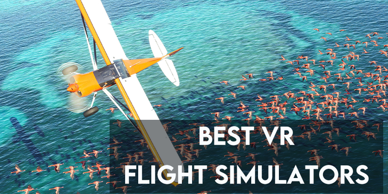 5 Best VR Flight Simulators of 2021 [For PSVR, Oculus & Vive]