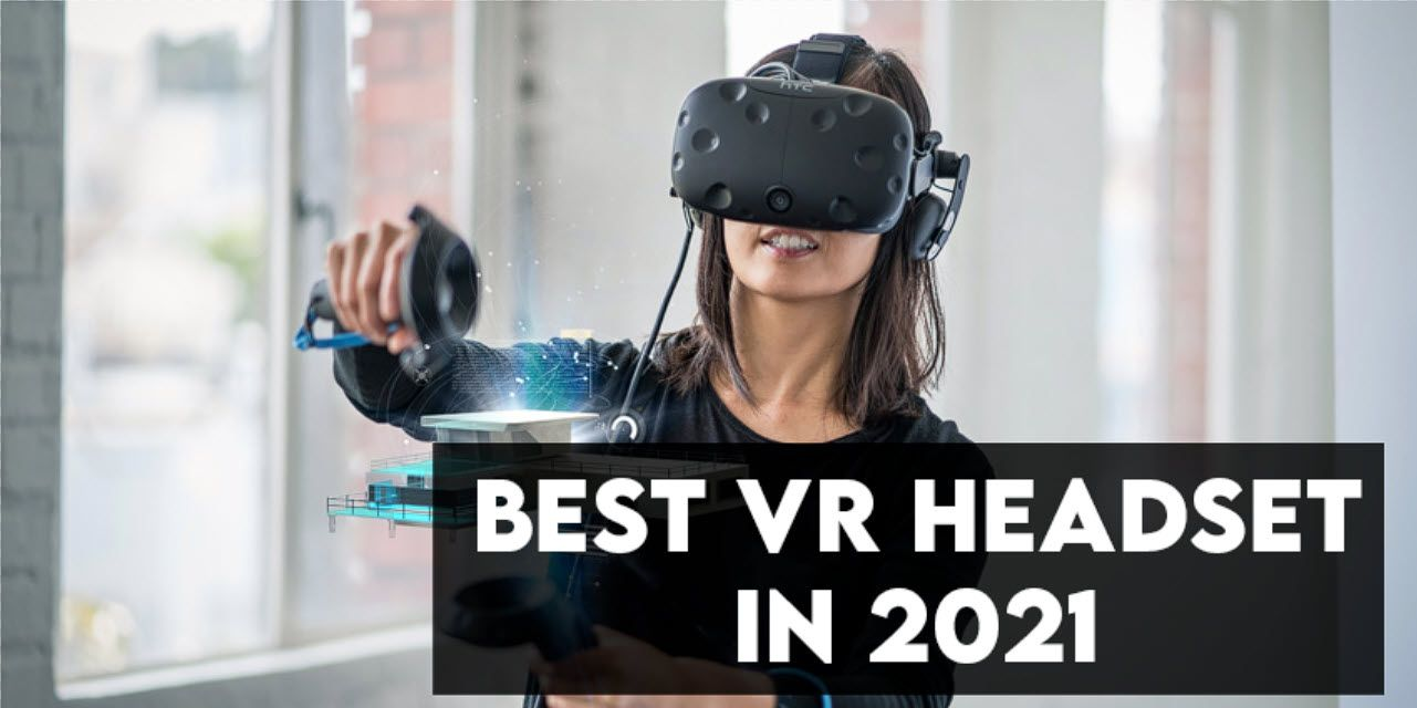12 Best VR Headsets of 2021 【For Gaming & Movies】