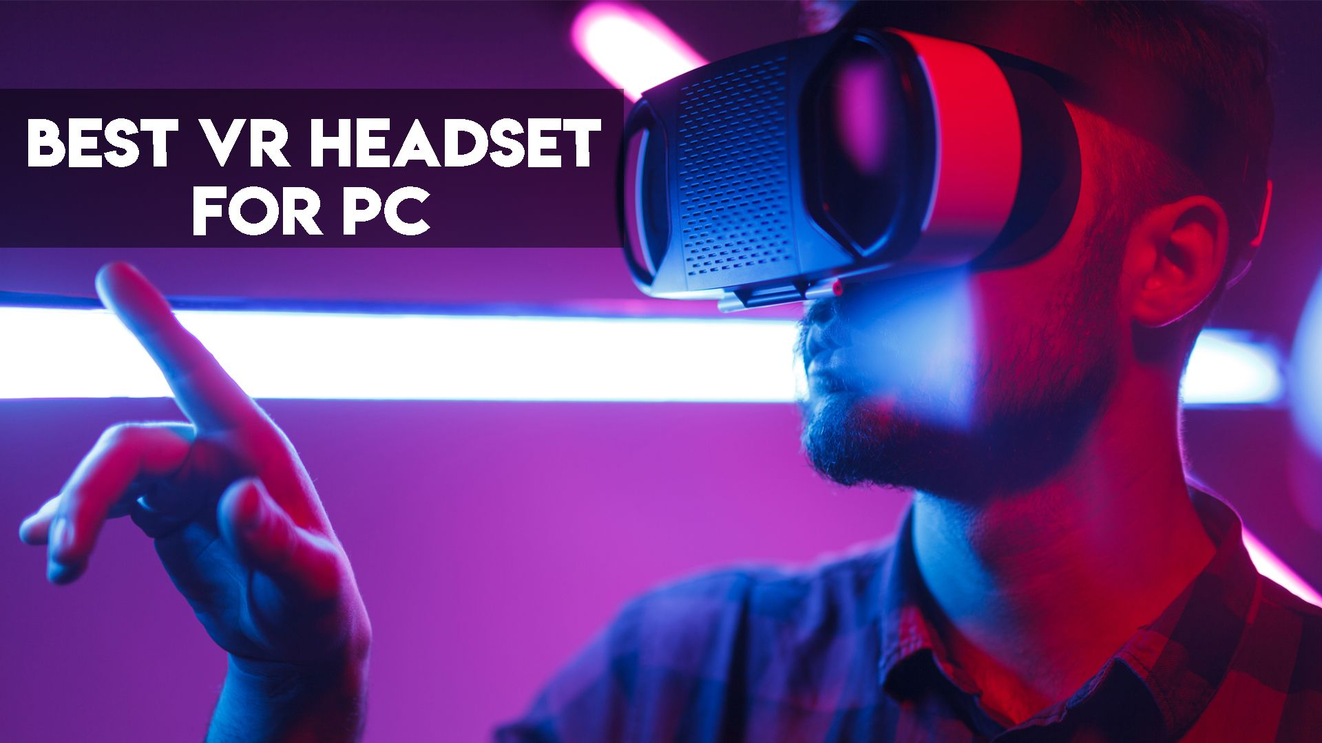6 Best VR Headsets for PC in 2021